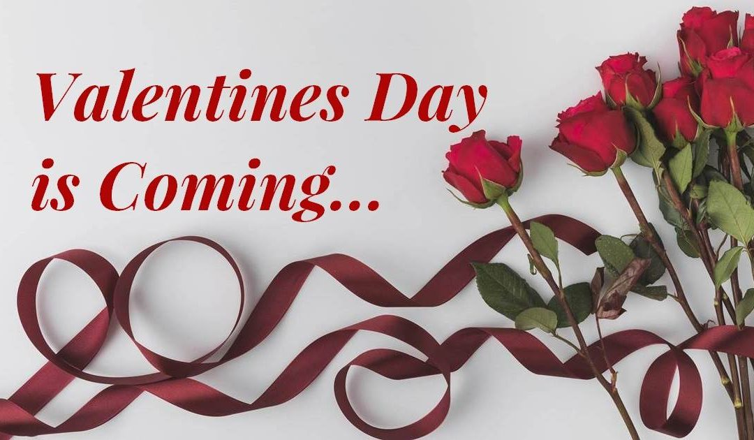 Valentine's Day is Nearly Here…